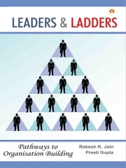 Leaders & Ladders - Pathways to Organisation Building ebook by Rakesh K. Jain, Preeti Gupta