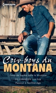 Cow-boys du Montana - Coup de foudre dans le Montana - Un irrésistible cow-boy - Passion à Northbridge ebook by Christine Flynn,Barbara Dunlop,Victoria Pade