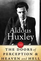 The Doors Of Perception & Heaven And Hell ebook by Aldous Huxley