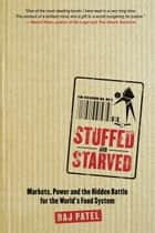 Stuffed And Starved - Markets, Power and the Hidden Battle for the World's Food System ebook by Raj Patel
