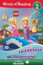 World of Reading: LEGO Disney Princess: The Friendship Bridge - Level 2 ebook by Disney Book Group
