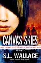 Canvas Skies (Reliance on Citizens Makes Us Great!) ebook by S. L. Wallace