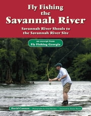 Fly Fishing the Savannah River - An Excerpt from Fly Fishing Georgia ebook by David Cannon,Chad McClure