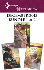 Harlequin Historical December 2013 - Bundle 1 of 2 - The Texas Ranger's Heiress Wife\Running from Scandal\Courted by the Captain ebook by Kate Welsh,Amanda McCabe,Anne Herries
