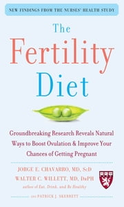 The Fertility Diet : Groundbreaking Research Reveals Natural Ways to Boost Ovulation and Improve Your Chances of Getting: Groundbreaking Research Reveals Natural Ways to Boost Ovulation and Improve Your Chances of Getting ebook by Jorge Chavarro,Walter Willett,Patrick Skerrett
