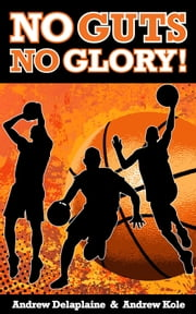 No Guts, No Glory! ebook by Andrew Delaplaine,Andrew Kole