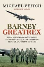 Barney Greatrex - From Bomber Command to the French Resistance - the stirring story of an Australian hero ebook by