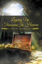 Laying Up Treasures In Heaven ebook by Alfred Prempeh-Dapaah