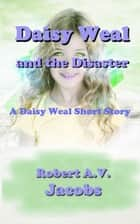 Daisy Weal and the Disaster ebook by Robert A.V. Jacobs
