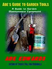 Abe's Guide to Garden Tools ebook by Abe Edwards