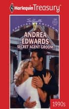 Secret Agent Groom ebook by Andrea Edwards