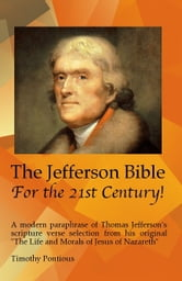 The Jefferson Bible for the 21st Century! ebook by T J Pontz