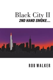 Black City II - Second Hand Smoke ebook by Rob Walker