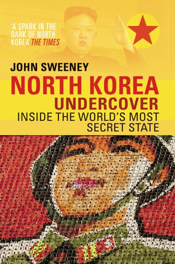 North Korea Undercover ebook by John Sweeney