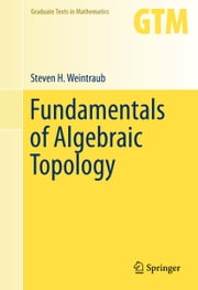 Fundamentals of Algebraic Topology ebook by Steven H. Weintraub