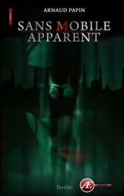 Sans mobile apparent - Un thriller psychologique palpitant ebook by Arnaud Papin