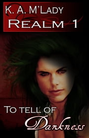 To Tell of Darkness ebook by K.A. M'Lady