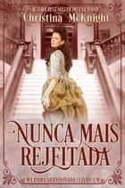 Nunca mais Rejeitada ebook by Christina McKnight