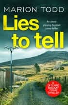 Lies to Tell - An utterly gripping Scottish crime thriller ebook by Marion Todd