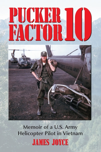 Pucker Factor 10: Memoir of a U.S. Army Helicopter Pilot in Vietnam - Memoir of a U.S. Army Helicopter Pilot in Vietnam ebook by James Joyce