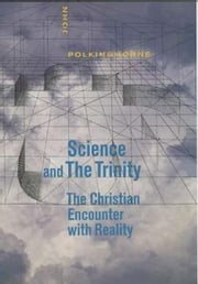 Science and the Trinity: The Christian Encounter with Reality ebook by Polkinghorne, John
