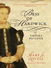 Bess of Hardwick: Empire Builder ebook by Mary S. Lovell