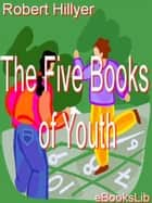The Five Books of Youth ebook by Robert Hillyer