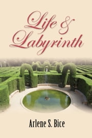 LIFE & LABYRINTH: A Collection of Memoir & Poetry - Revised Edition ebook by Arlene S. Bice