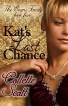 Kat's Last Chance (The Evans Family, Book Four) ebook by Collette Scott