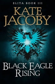 Black Eagle Rising - The Books of Elita ebook by Kate Jacoby