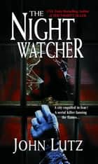 The Night Watcher ebook by John Lutz