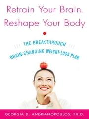 Retrain Your Brain, Reshape Your Body ebook by Andrianopoulos, Georgia