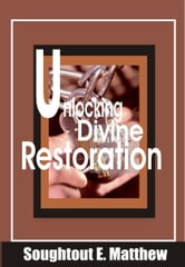 Unlocking Divine Restoration ebook by Soughtout Emeka Matthew
