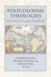 Postcolonial Theologies: Divinity and Empire ebook by Catherine Keller