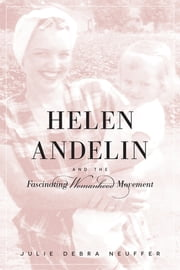 The Helen Andelin and the Fascinating Womanhood Movement ebook by Julie Debra Neuffer