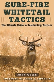 Sure-Fire Whitetail Tactics ebook by Peter J. Fiduccia,John  Weiss