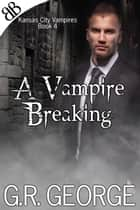 A Vampire Breaking ebook by G.R. George