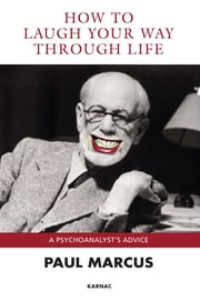 How to Laugh Your Way Through Life - A Psychoanalyst's Advice ebook by Paul Marcus