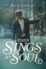 Then Sings My Soul ebook by Amy K. Sorrells