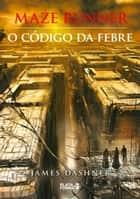 Maze Runner: O código da febre - Prequel 2 ebook by James Dashner