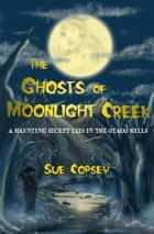 The Ghosts of Moonlight Creek ebook by Sue Copsey