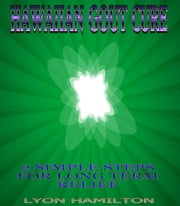 Hawaiian Gout Cure - 2 simple steps to long term relief ebook by lyon hamilton