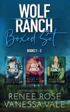 Wolf Ranch Books 1-3 ebook by Renee Rose, Vanessa Vale