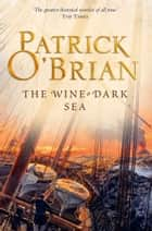 The Wine-Dark Sea (Aubrey/Maturin Series, Book 16) ebook by Patrick O'Brian