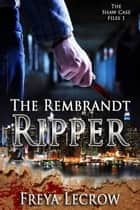 The Rembrandt Ripper - The Shaw Case Files, #1 ebook by Freya LeCrow