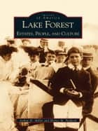 Lake Forest - Estates, People, and Culture ebook by Arthur H. Miller, Shirley M. Paddock
