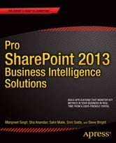 Pro SharePoint 2013 Business Intelligence Solutions ebook by Manpreet Singh,Sha Anandan,Sahil Malik,Srini Sistla,Steve Wright,Winsmarts LLC