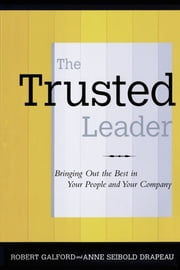 The Trusted Leader ebook by Robert M. Galford,Anne Seibold Drapeau