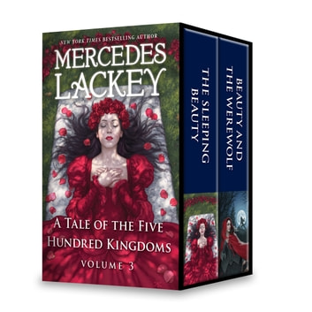 A Tale of the Five Hundred Kingdoms Volume 3 - The Sleeping Beauty\Beauty and the Werewolf ebook by Mercedes Lackey