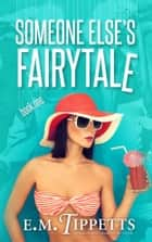 Someone Else's Fairytale ebook by E.M. Tippetts